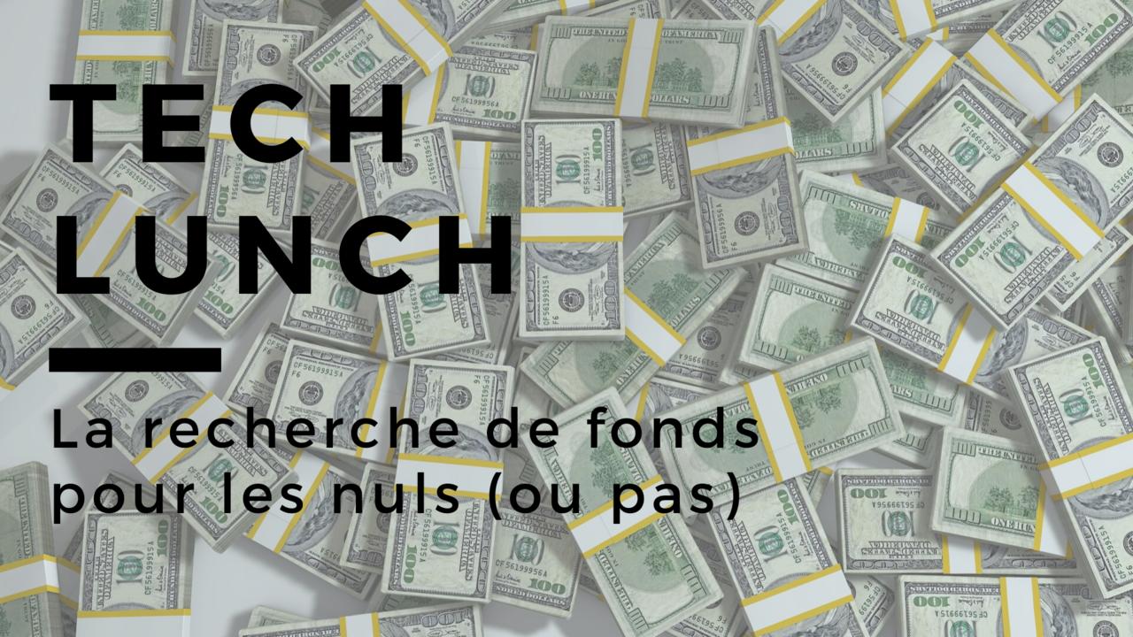 Tech lunch   recherche de fonds